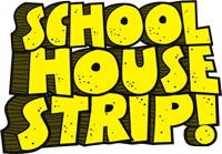School House Strip!